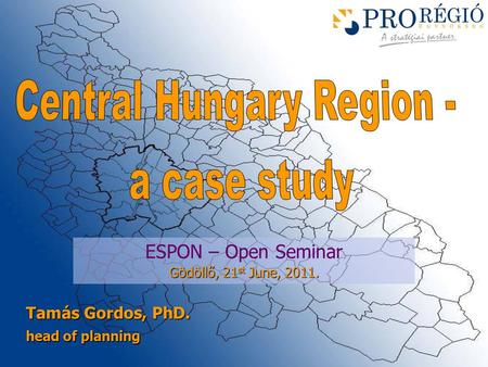 ESPON – Open Seminar Gödöllő, 21 st June, 2011. Tamás Gordos, PhD. head of planning.