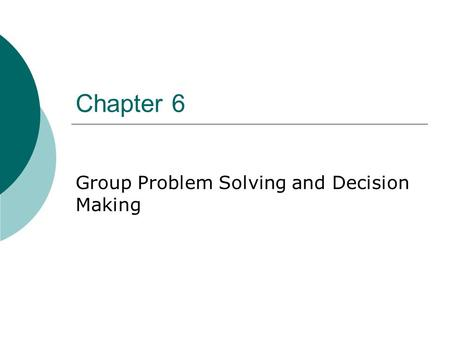 Chapter 6 Group Problem Solving and Decision Making.