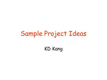 Sample Project Ideas KD Kang. Project Idea 1: Real-time task scheduling in TinyOS EDF in TinyOS 2.x –Description is available at