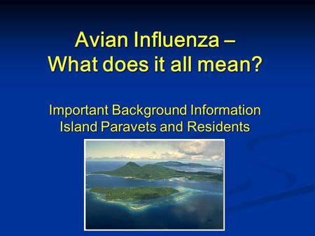 Avian Influenza – What does it all mean? Important Background Information Island Paravets and Residents.
