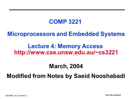 Elec2041 lec-11-mem-I.1 Saeid Nooshabadi COMP 3221 Microprocessors and Embedded Systems Lecture 4: Memory Access  March,