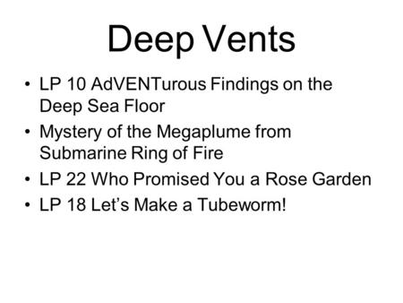 Deep Vents LP 10 AdVENTurous Findings on the Deep Sea Floor Mystery of the Megaplume from Submarine Ring of Fire LP 22 Who Promised You a Rose Garden LP.