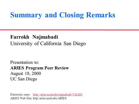 Summary and Closing Remarks Farrokh Najmabadi University of California San Diego Presentation to: ARIES Program Peer Review August 18, 2000 UC San Diego.