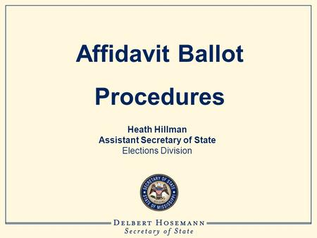 Heath Hillman Assistant Secretary of State Elections Division Affidavit Ballot Procedures.