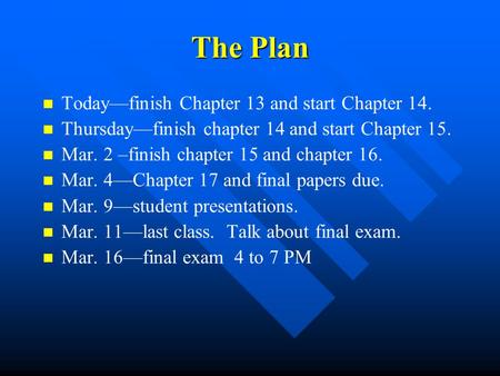 The Plan Today—finish Chapter 13 and start Chapter 14. Thursday—finish chapter 14 and start Chapter 15. Mar. 2 –finish chapter 15 and chapter 16. Mar.