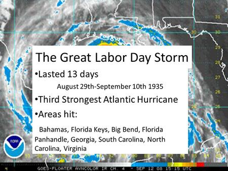 The Great Labor Day Storm Lasted 13 days August 29th-September 10th 1935 Third Strongest Atlantic Hurricane Areas hit: Bahamas, Florida Keys, Big Bend,