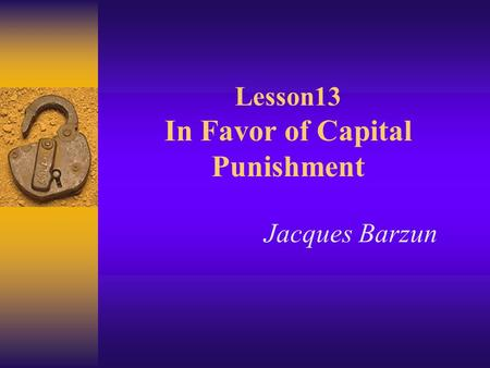 Lesson13 In Favor of Capital Punishment Jacques Barzun.
