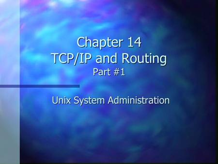 Chapter 14 TCP/IP and Routing Part #1 Unix System Administration.