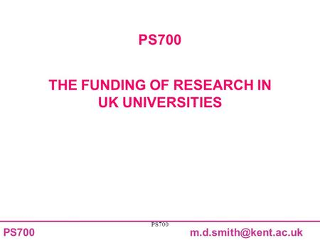 PS700 PS700 THE FUNDING OF RESEARCH IN UK UNIVERSITIES.