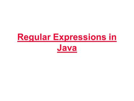 Regular Expressions in Java. Namespace in XML Transparency No. 2 Regular Expressions Regular expressions are an extremely useful tool for manipulating.