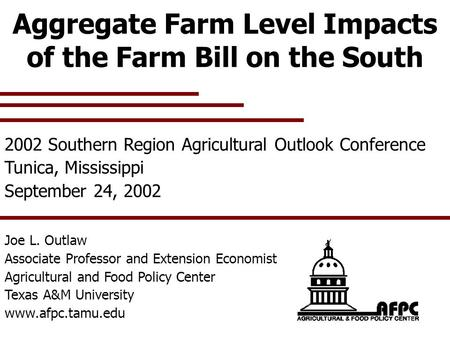 Aggregate Farm Level Impacts of the Farm Bill on the South 2002 Southern Region Agricultural Outlook Conference Tunica, Mississippi September 24, 2002.