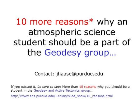 10 more reasons* why an atmospheric science student should be a part of the Geodesy group… Contact: If you missed it, be sure to see: