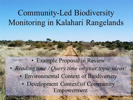 Community-Led Biodiversity Monitoring in Kalahari Rangelands Example Proposal in Review Reading time / Query time on your topic ideas! Environmental Context.