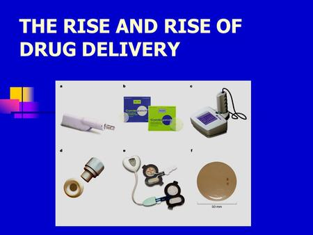 THE RISE AND RISE OF DRUG DELIVERY. ORAL ROUTE Released drug is absorbed in small intestine. Advantages: - patient acceptance - convenient Disadvantages: