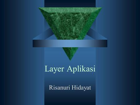 Layer Aplikasi Risanuri Hidayat. Applications and application-layer protocols Application: communicating, distributed processes –e.g., e-mail, Web, P2P.