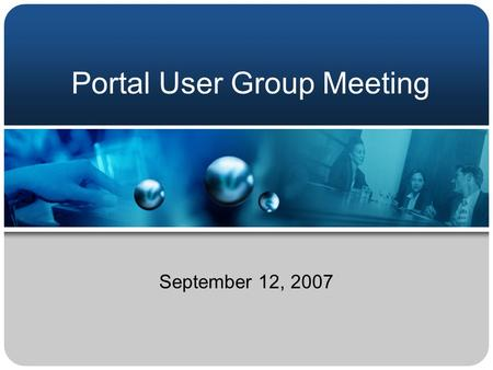 Portal User Group Meeting September 12, 2007. Agenda 1.Welcome 2. Updates on the Following: 1.Migration Status 2.Template 3.Disaster Recovery Exercise.
