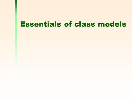 Essentials of class models. 2 A very simple class model In UML, a class is shown in a class diagram as a rectangle giving its name.