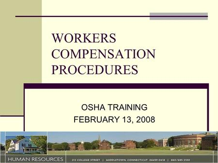 WORKERS COMPENSATION PROCEDURES OSHA TRAINING FEBRUARY 13, 2008.