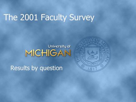 The 2001 Faculty Survey Results by question. The 2001 Faculty survey Distributed in February 2001 1500 faculty, stratified random sample 783 responses.