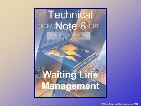 © The McGraw-Hill Companies, Inc., 2004 1 Technical Note 6 Waiting Line Management.