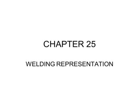 CHAPTER 25 WELDING REPRESENTATION. 25.1IMPORTANCE OF THE DRAWING Welding is used very extensively and for large variety of purposes. It is essential.
