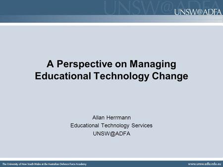 A Perspective on Managing Educational Technology Change Allan Herrmann Educational Technology Services
