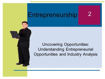 Entrepreneurship Uncovering Opportunities: Understanding Entrepreneurial Opportunities and Industry Analysis 2.
