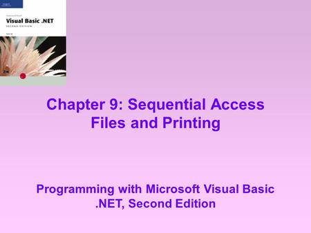 Chapter 9: Sequential Access Files and Printing Programming with Microsoft Visual Basic.NET, Second Edition.