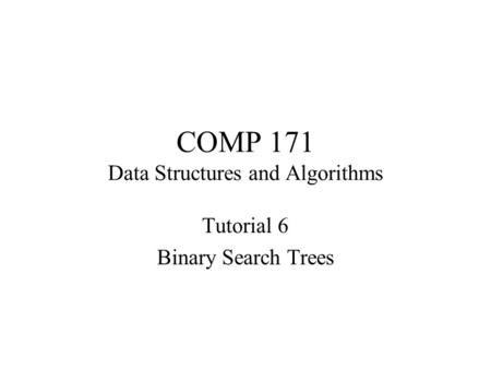 COMP 171 Data Structures and Algorithms Tutorial 6 Binary Search Trees.
