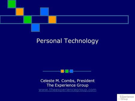 Personal Technology Celeste M. Combs, President The Experience Group www.theexperiencegroup.com.