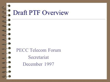 Draft PTF Overview PECC Telecom Forum Secretariat December 1997.
