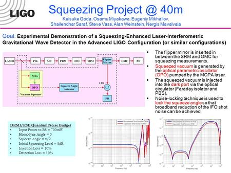 Jan 29, 2007 LIGO Excomm, G070006-00-R 1 Goal: Experimental Demonstration of a Squeezing-Enhanced Laser-Interferometric Gravitational Wave Detector in.