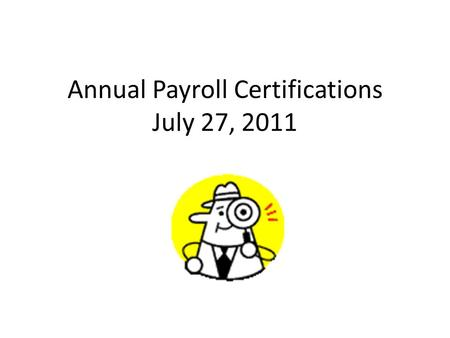 Annual Payroll Certifications July 27, 2011. What are Payroll Certifications? Federal Demonstration Partnership project UCR and UCI submitted proposal.