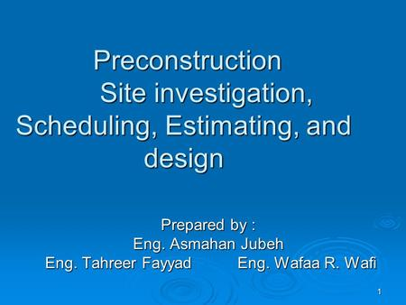 1 Preconstruction Site investigation, Scheduling, Estimating, and design Preconstruction Site investigation, Scheduling, Estimating, and design Prepared.