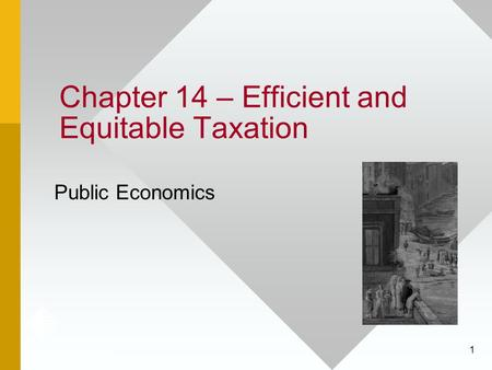 1 Chapter 14 – Efficient and Equitable Taxation Public Economics.