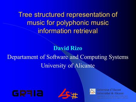 Tree structured representation of music for polyphonic music information retrieval David Rizo Departament of Software and Computing Systems University.