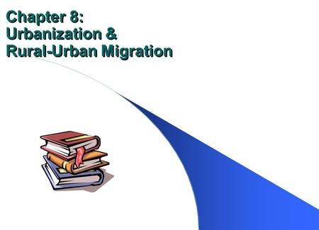 Chapter 8: Urbanization & Rural-Urban Migration