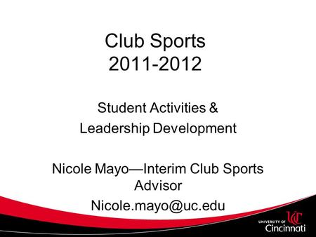 Club Sports 2011-2012 Student Activities & Leadership Development Nicole Mayo—Interim Club Sports Advisor