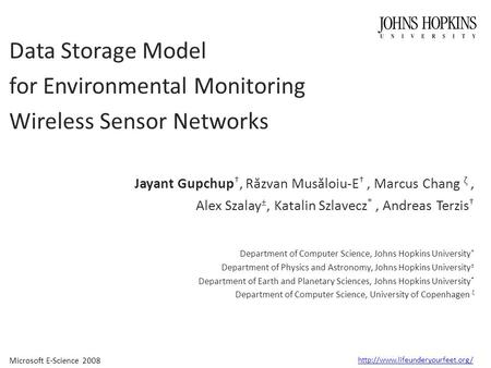 Microsoft E-Science 2008  Data Storage Model for Environmental Monitoring Wireless Sensor Networks Jayant Gupchup †, R.