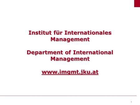 1 Institut für Internationales Management Department of International Management www.imgmt.jku.at.