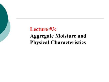 Lecture #3: Aggregate Moisture and Physical Characteristics.