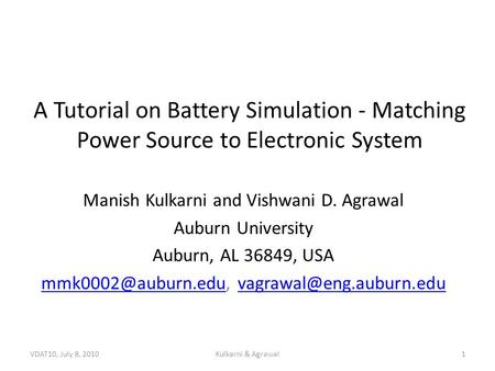 A Tutorial on Battery Simulation - Matching Power Source to Electronic System Manish Kulkarni and Vishwani D. Agrawal Auburn University Auburn, AL 36849,