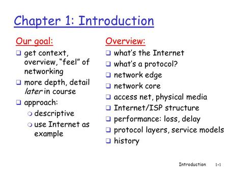 "Introduction1-1 Chapter 1: Introduction Our goal:  get context, overview, ""feel"" of networking  more depth, detail later in course  approach: m descriptive."
