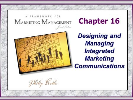 ©2003 Prentice Hall, Inc.To accompany A Framework for Marketing Management, 2 nd Edition Slide 0 in Chapter 16 Chapter 16 Designing and Managing Integrated.