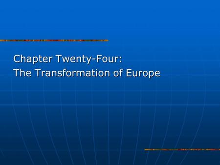 Chapter Twenty-Four: The Transformation of Europe.