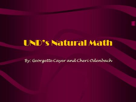 UND's Natural Math By: Georgette Cayer and Cheri Odenbach.