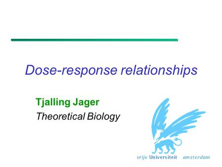 Dose-response relationships Tjalling Jager Theoretical Biology.