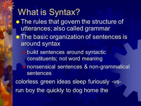 What is Syntax?  The rules that govern the structure of utterances; also called grammar  The basic organization of sentences is around syntax  build.
