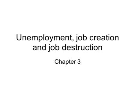 Unemployment, job creation and job destruction Chapter 3.