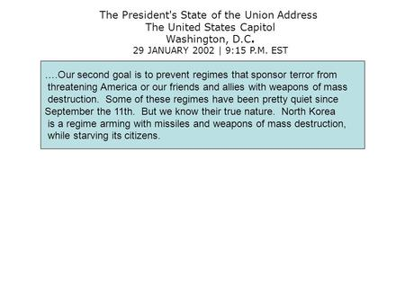 The President's State of the Union Address The United States Capitol Washington, D.C. 29 JANUARY 2002 | 9:15 P.M. EST ….Our second goal is to prevent regimes.